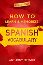How to Learn and Memorize Spanish Vocabulary ... Using Memory Palaces Specifically Designed For the Spanish Language (Magnetic Memory Series) (English Edition)
