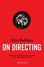 John Badham On Directing - 2nd edition: Notes from the Set of Saturday Night Fever, War Games, and More