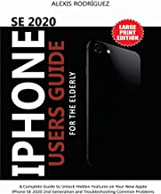 IPHONE SE 2020 USERS GUIDE FOR THE ELDERLY: A Complete Guide to Unlock Hidden Features on Your New Apple iPhone SE 2020 2nd Generation and Troubleshooting Common Problems (English Edition)