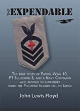 The Expendable: The true story of Patrol Wing 10, PT Squadron 3, and a Navy Corpsman who refused to surrender when the Phi...