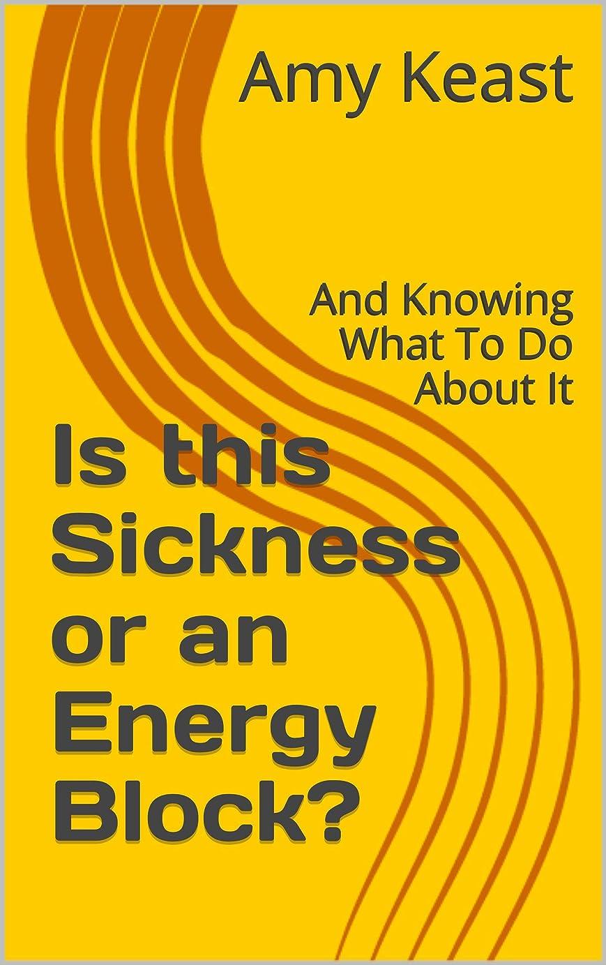 チャネル下手ミスペンドIs this Sickness or an Energy Block?: And Knowing What To Do About It (English Edition)