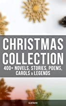 Christmas Collection: 400+ Novels, Stories, Poems, Carols & Legends (Illustrated): The Gift of the Magi, A Christmas Carol...