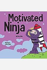 Motivated Ninja: A Social, Emotional Learning Book for Kids About Motivation (Ninja Life Hacks 55) Kindle Edition