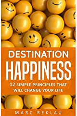 Destination Happiness: 12 Simple Principles That Will Change Your Life (Change your habits, change your life Book 3) (English Edition) eBook Kindle