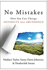 No Mistakes!: How You Can Change Adversity into Abundance Kindle Edition