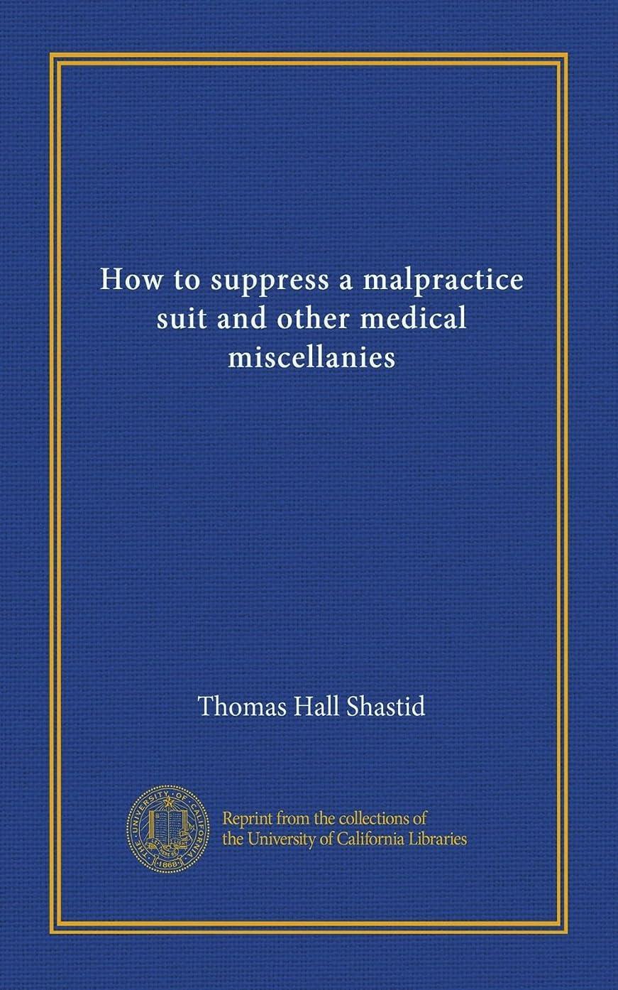 転倒立場減らすHow to suppress a malpractice suit and other medical miscellanies