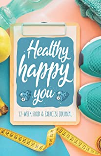 Healthy Happy You 12-week Food and Exercise Journal: A Fun Fitness Journal to aid in Weight Loss Motivation & Behaviour Ch...