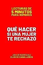 Qué Hacer Si Una Mujer Te Rechazó (Lecturas De 5 Minutos Para Hombres) (Spanish Edition)