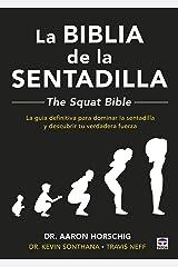 La Biblia de la sentadilla - The Squat Bible -: La guía definitiva para dominar la sentadilla y descubrir tu verdadera fuerza Broché