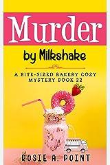Murder By Milkshake (A Bite-sized Bakery Cozy Mystery Book 22) Kindle Edition