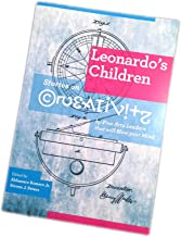 Leonardo's Children: Stories on Creativity by Fine Arts Leaders that will Blow your Mind