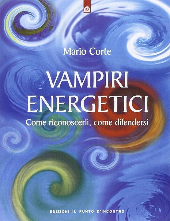Vampiri energetici. come riconoscerli, come difendersi (italiano) di mario corte - copertina flessibile 978-8880933250