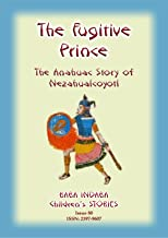 THE FUGITIVE PRINCE - The Stories and Adventures of Nezahualcoyotl, the Prince Regent of Tezcuco: Baba Indaba Children's S...