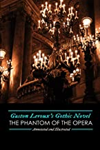 Gaston Leroux's The Phantom of the Opera, Annotated and Illustrated (Oldstyle Tales' Gothic Novels) (Volume 3)