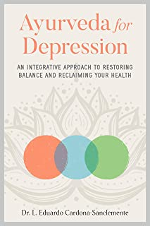 Ayurveda for Depression: An Integrative Approach to Restoring Balance and Reclaiming Your Health