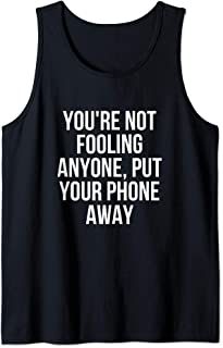You're Not Fooling Anyone Put Your Phone Away Tank Top