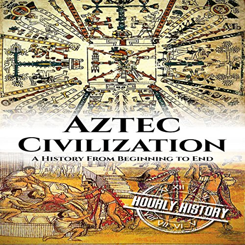 Aztec Civilization: A History from Beginning to End audiobook cover art