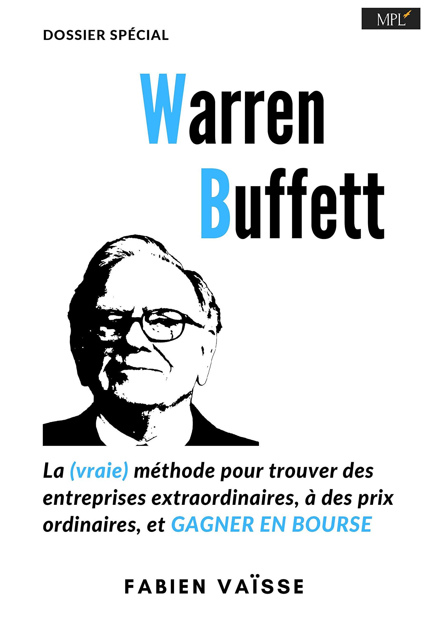Warren Buffett, la (vraie) méthode, pour trouver des entreprises extraordinaires à des prix ordinaires: ... Et gagner en bourse (French Edition)