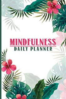 Mindfulness Daily Planner: Mindfulness Journal For Health - Mindfulness Daily Practice - A Guided Journal For Mindfulness...