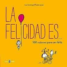 La felicidad es... 500 razones para ser feliz (Spanish Edition)
