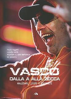 Vasco Rossi Dalla A Alla Zocca. Manifesti Lividi. . Ed. Arcana