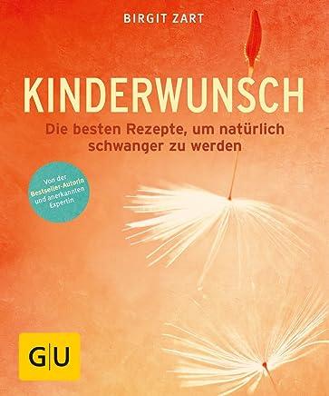 Kinderwunsch Die besten ganzheitlichen Rezepte u natürlich schwanger zu werden by Birgit Zart