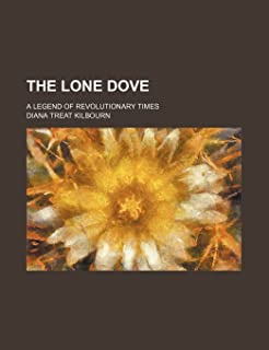 The Lone Dove; A Legend of Revolutionary Times