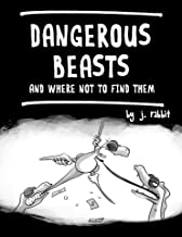 Dangerous Beasts: and Where Not to Find Them