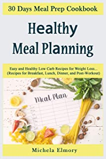 Healthy meal planning: 30 day Meal Prep Cооkbооk. Eаѕу аnd Hеаlthу Lоw Carb Rесiреѕ fоr Weight Lоѕѕ...(Rесiреѕ fоr Breakfast, Lunсh, Dinnеr, and Pоѕt-Wоrkоut)