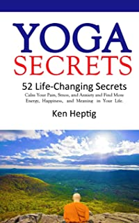 Yoga Secrets: 52 Life-Changing Secrets: Calm Your Pain, Stress, and Anxiety and Find More Energy, Happiness, and Meaning i...