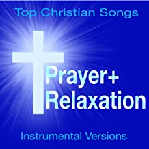 Prayer + Relaxation - Top Christian Songs (Soothing Instrumental Versions)