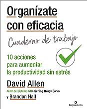 Organízate con eficacia - Cuaderno de trabajo: 10 acciones para aumentar la productividad sin estrés (Gestión del conocimi...