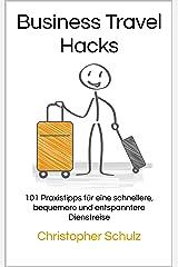 Business Travel Hacks: 101 Praxistipps für eine schnellere, bequemere und entspanntere Dienstreise Kindle Ausgabe