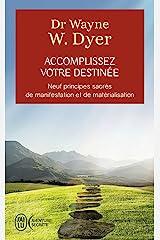 Accomplissez votre destinée: Neuf principes sacrés de manifestation et de matérialisation Format Kindle