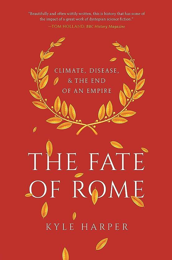 経由で取る我慢するThe Fate of Rome: Climate, Disease, and the End of an Empire (The Princeton History of the Ancient World Book 2) (English Edition)