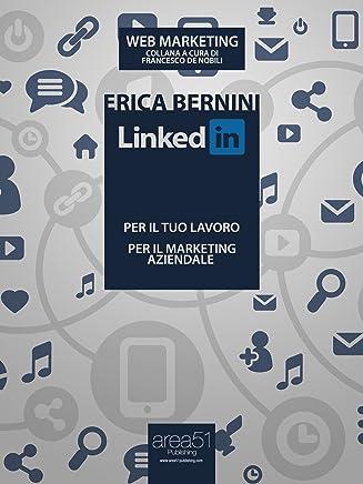 LinkedIn: per il tuo lavoro, per il marketing aziendale (Web Marketing)