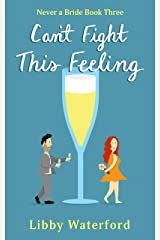 Can't Fight This Feeling (Never a Bride Book 3) Kindle Edition