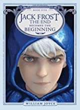 Jack Frost: The End Becomes the Beginning (5) (The Guardians)
