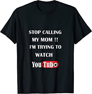 Stop Calling My Mom humorous T Shirt