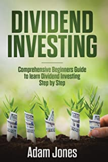 Dividend Investing: Comprehensive Beginners Guide to Learn Dividend Investing Step by Step: 1