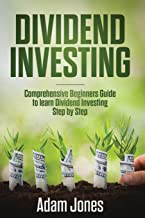 Dividend Investing: Comprehensive Beginners Guide to learn Dividend Investing step by step