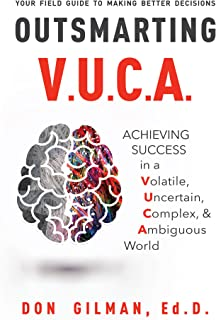 Outsmarting VUCA: Achieving Success in a Volatile, Uncertain, Complex, & Ambiguous World (English Edition)