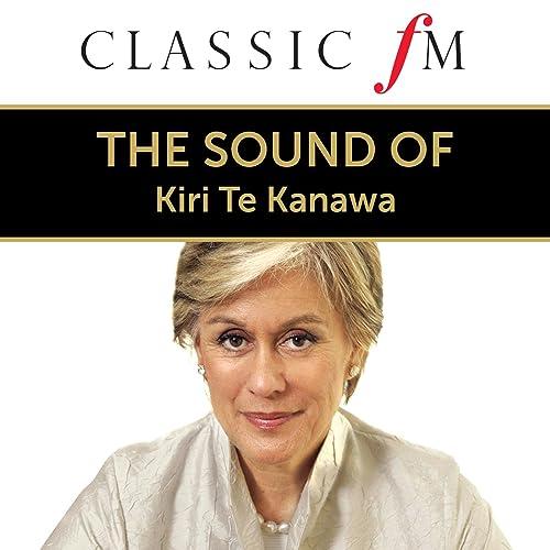 The Sound Of Kiri Te Kanawa (By Classic FM)