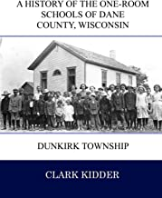 A History of the One-Room Schools of Dane County, Wisconsin: Dunkirk Township