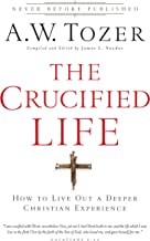 The Crucified Life: How To Live Out A Deeper Christian Experience (English Edition)