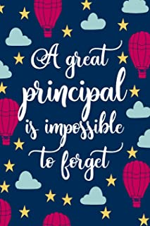 A Great Principal Is Impossible To Forget: Blank Lined Notebook Journal For Educator Appreciation Gifts, Planning Agendas,...