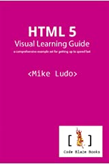 HTML 5 Visual Learning Guide: a comprehensive example set for getting up to speed fast Kindle Edition