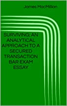 SURVIVING:  AN ANALYTICAL  APPROACH TO  A  SECURED TRANSACTION  BAR EXAM ESSAY (Surviving: Secured Transactions Book 1)