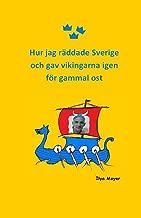 Hur jag räddade Sverige och gav vikingarna igen för gammal ost (Swedish Edition)