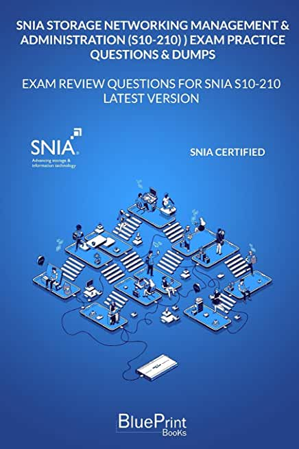 SNIA Storage Networking Management & Administration (S10-210) Exam Practice Questions & Dumps: Exam Review Questions for SNIA S10-210 LATEST VERSION